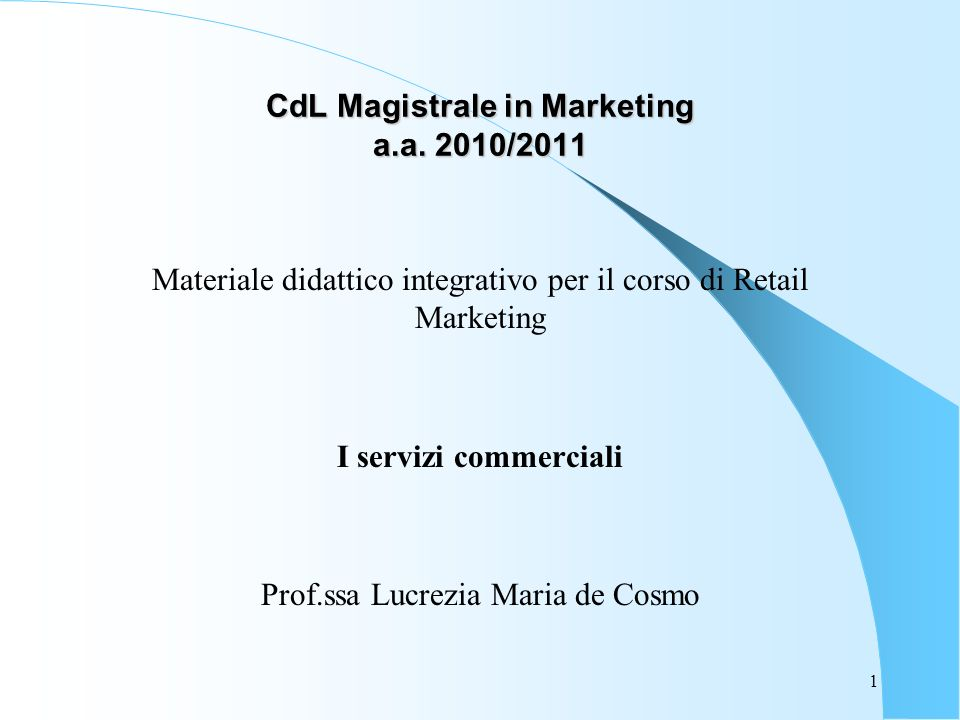 CdL Magistrale in Marketing a.a. 2010/2011 Materiale didattico integrativo per il corso di Retail Marketing I servizi commerciali Prof.ssa Lucrezia Ma