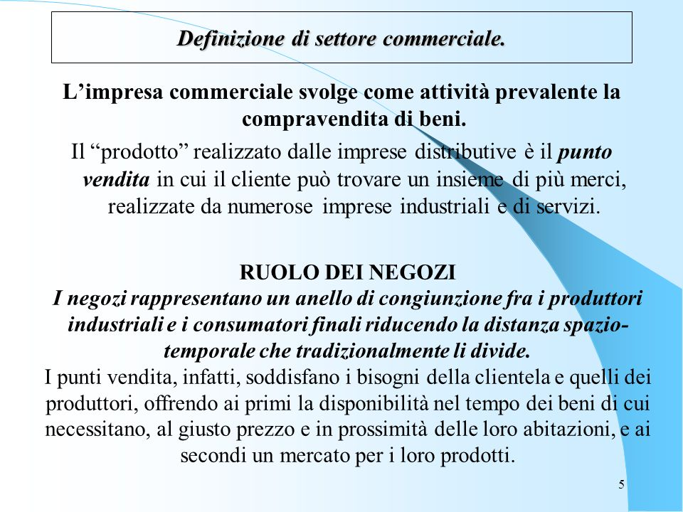 5 Definizione di settore commerciale. Limpresa commerciale svolge come attività prevalente la compravendita di beni. Il prodotto realizzato dalle impr
