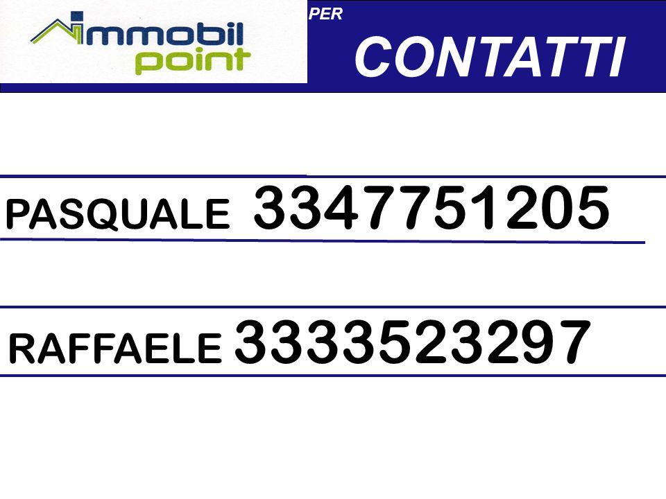 PER CONTATTI PASQUALE 3347751205 RAFFAELE 3333523297