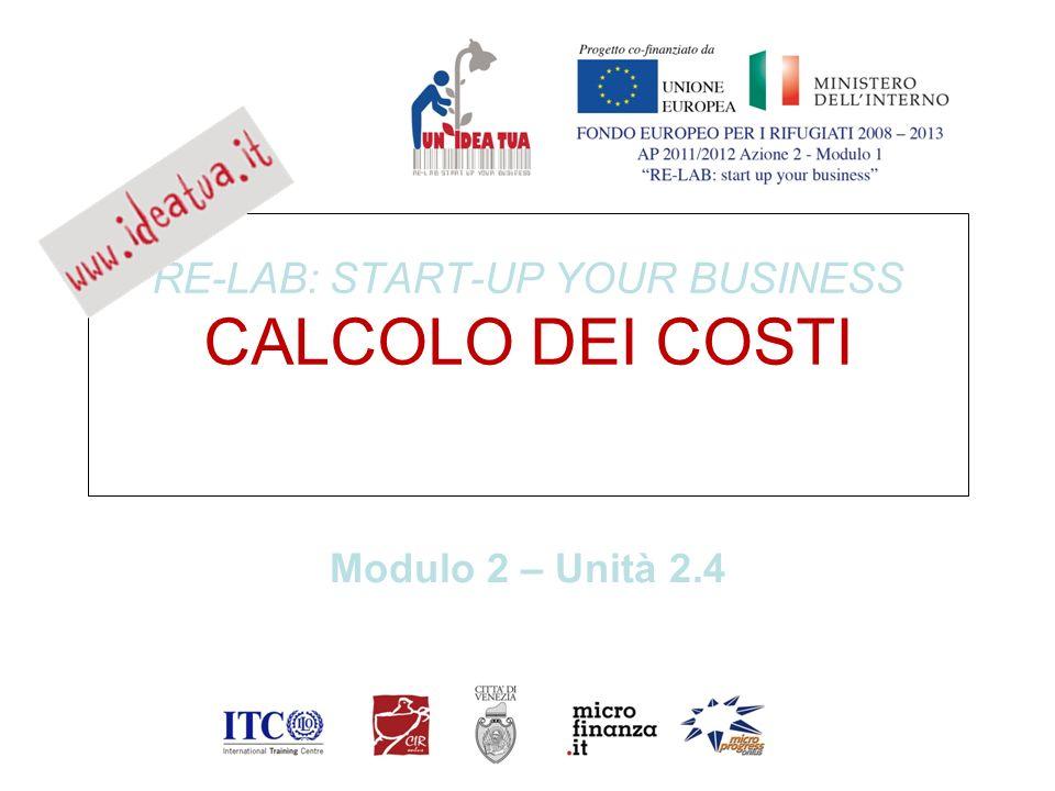 RE-LAB: START-UP YOUR BUSINESS CALCOLO DEI COSTI Modulo 2 – Unità 2.4