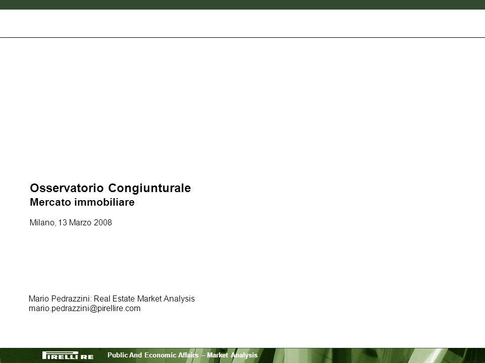 Public And Economic Affairs – Market Analysis Osservatorio Congiunturale Mercato immobiliare Milano, 13 Marzo 2008 Mario Pedrazzini: Real Estate Marke