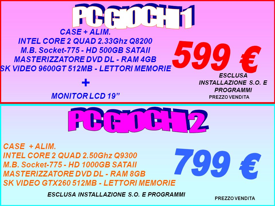 PREZZO VENDITA CASE + ALIM. INTEL CORE 2 QUAD 2.50Ghz Q9300 M.B. Socket-775 - HD 1000GB SATAII MASTERIZZATORE DVD DL - RAM 8GB SK VIDEO GTX260 512MB -