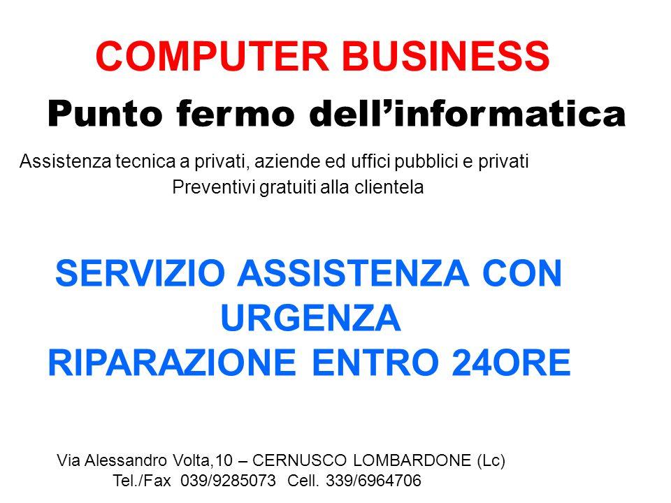COMPUTER BUSINESS Punto fermo dellinformatica Via Alessandro Volta,10 – CERNUSCO LOMBARDONE (Lc) Tel./Fax 039/9285073 Cell. 339/6964706 Assistenza tec