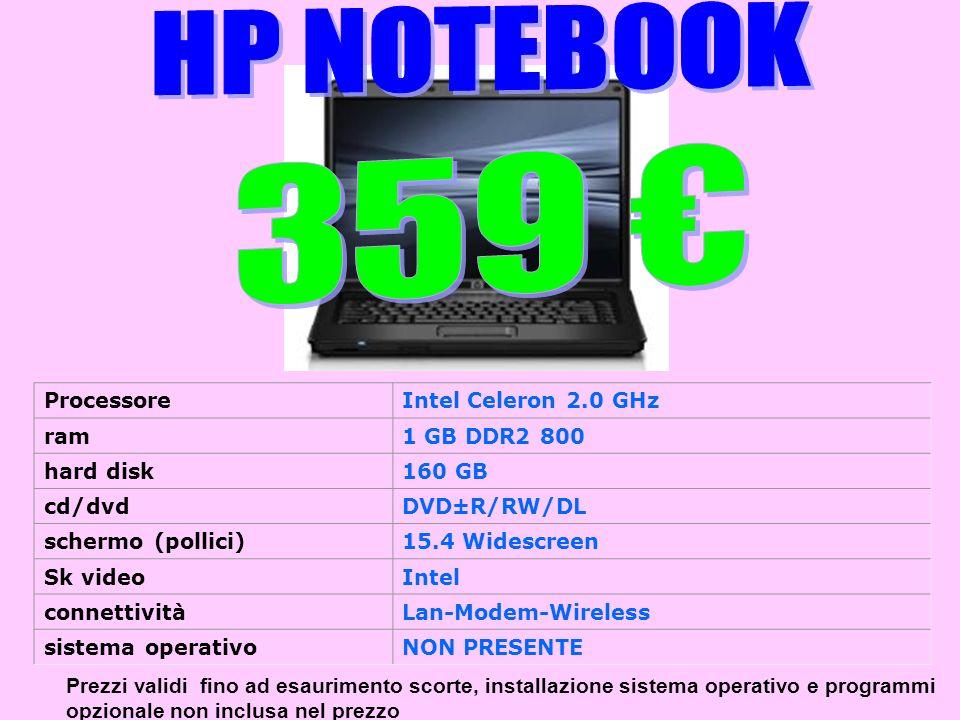 Prezzi validi fino ad esaurimento scorte, installazione sistema operativo e programmi opzionale non inclusa nel prezzo ProcessoreIntel Celeron 2.0 GHz