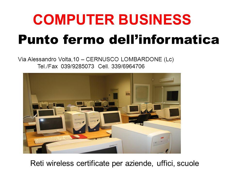COMPUTER BUSINESS Punto fermo dellinformatica Via Alessandro Volta,10 – CERNUSCO LOMBARDONE (Lc) Tel./Fax 039/9285073 Cell. 339/6964706 Reti wireless
