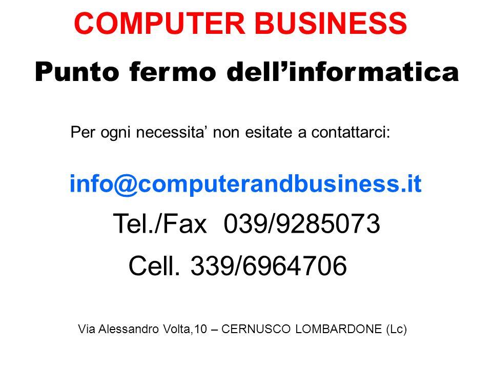 Punto fermo dellinformatica Via Alessandro Volta,10 – CERNUSCO LOMBARDONE (Lc) Per ogni necessita non esitate a contattarci: info@computerandbusiness.