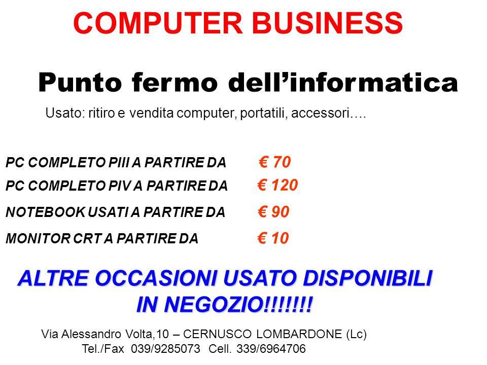 Punto fermo dellinformatica Via Alessandro Volta,10 – CERNUSCO LOMBARDONE (Lc) Tel./Fax 039/9285073 Cell. 339/6964706 Usato: ritiro e vendita computer