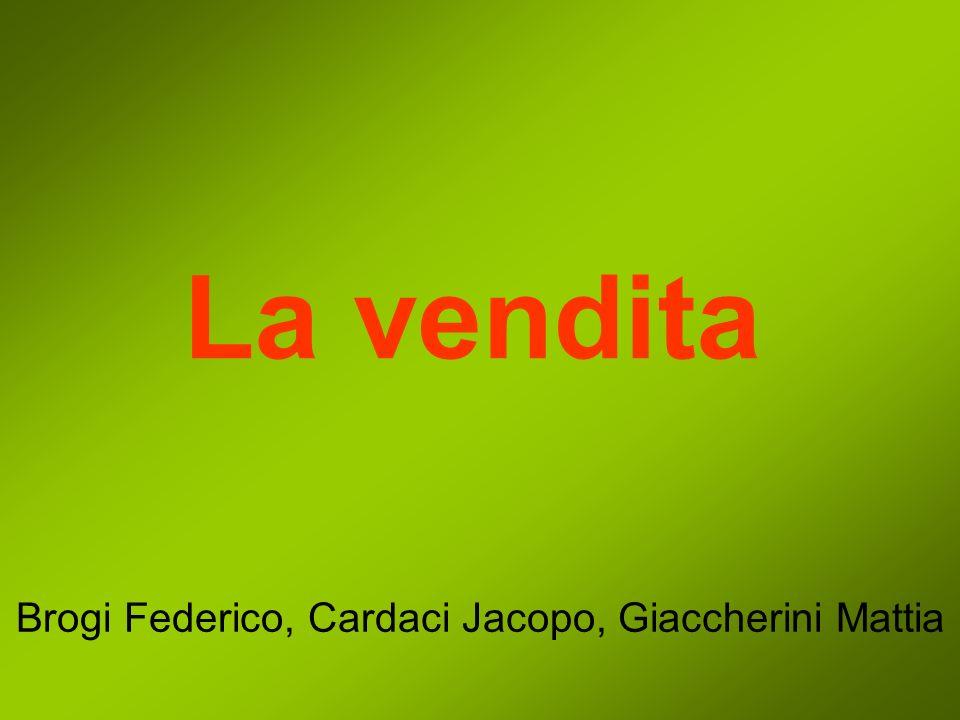 La vendita Brogi Federico, Cardaci Jacopo, Giaccherini Mattia