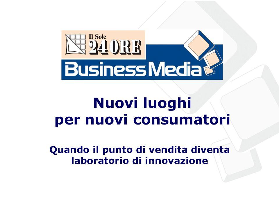 Nuovi luoghi per nuovi consumatori Quando il punto di vendita diventa laboratorio di innovazione