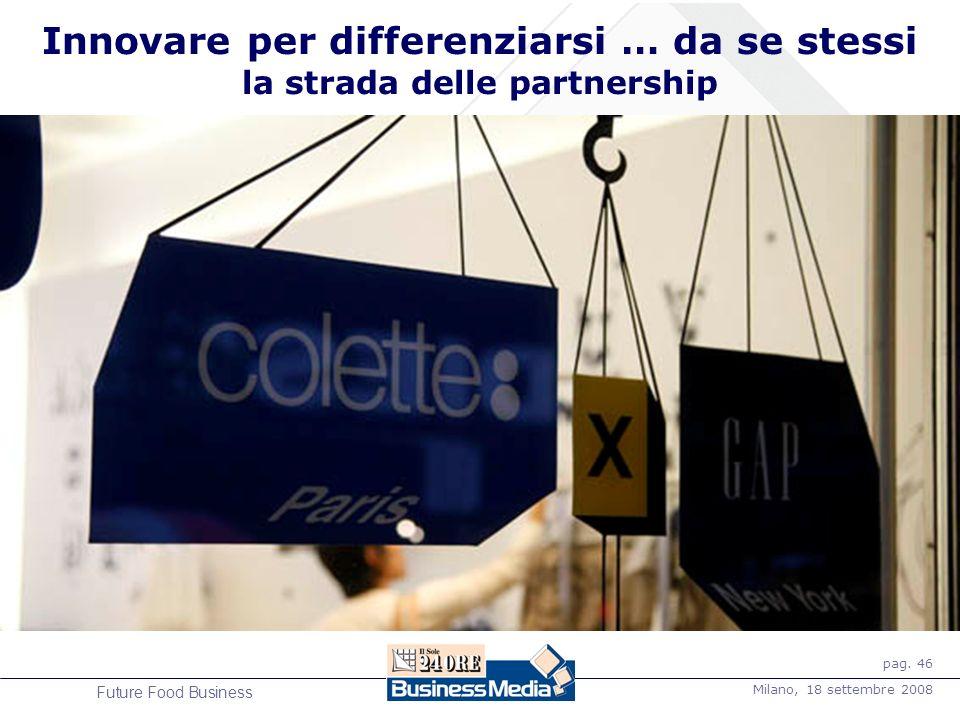 pag. 46 Milano, 18 settembre 2008 Future Food Business Innovare per differenziarsi … da se stessi la strada delle partnership Gap è uno dei più grandi