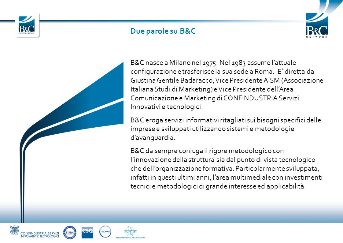Due parole su B&C B&C nasce a Milano nel 1975. Nel 1983 assume lattuale configurazione e trasferisce la sua sede a Roma. E diretta da Giustina Gentile