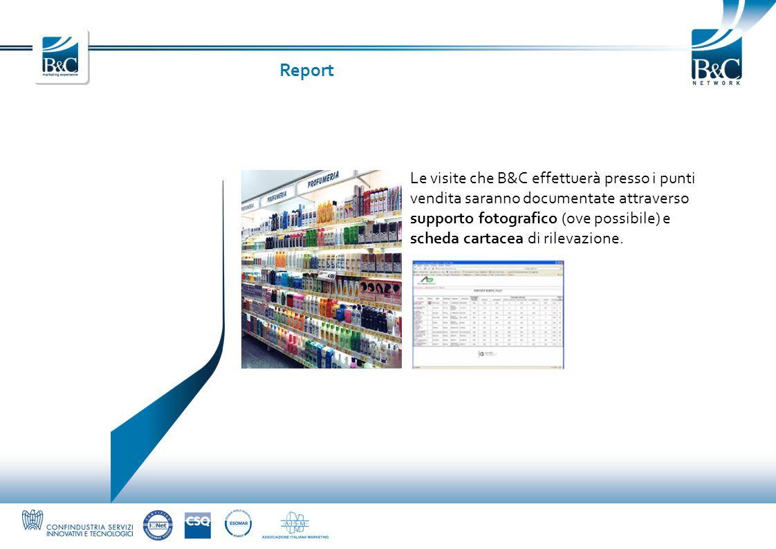 Report Le visite che B&C effettuerà presso i punti vendita saranno documentate attraverso supporto fotografico (ove possibile) e scheda cartacea di ri