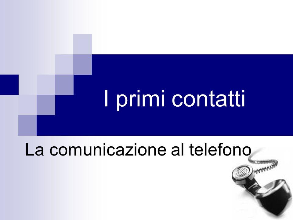 I primi contatti La comunicazione al telefono