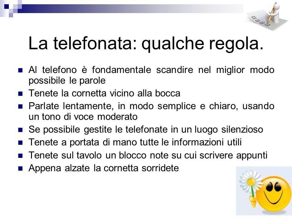 La telefonata: qualche regola. Al telefono è fondamentale scandire nel miglior modo possibile le parole Tenete la cornetta vicino alla bocca Parlate l