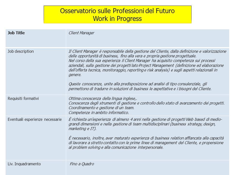 Job TitleClient Manager Job descriptionIl Client Manager è responsabile della gestione del Cliente, dalla definizione e valorizzazione delle opportuni