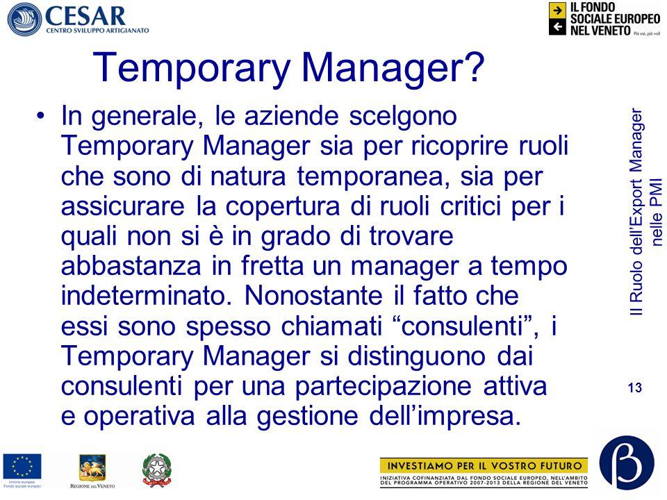 Il Ruolo dellExport Manager nelle PMI 13 Temporary Manager? In generale, le aziende scelgono Temporary Manager sia per ricoprire ruoli che sono di nat