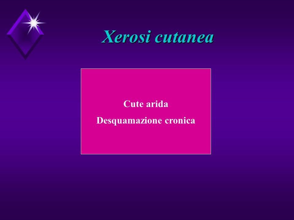 Xerosi cutanea Cute arida Desquamazione cronica