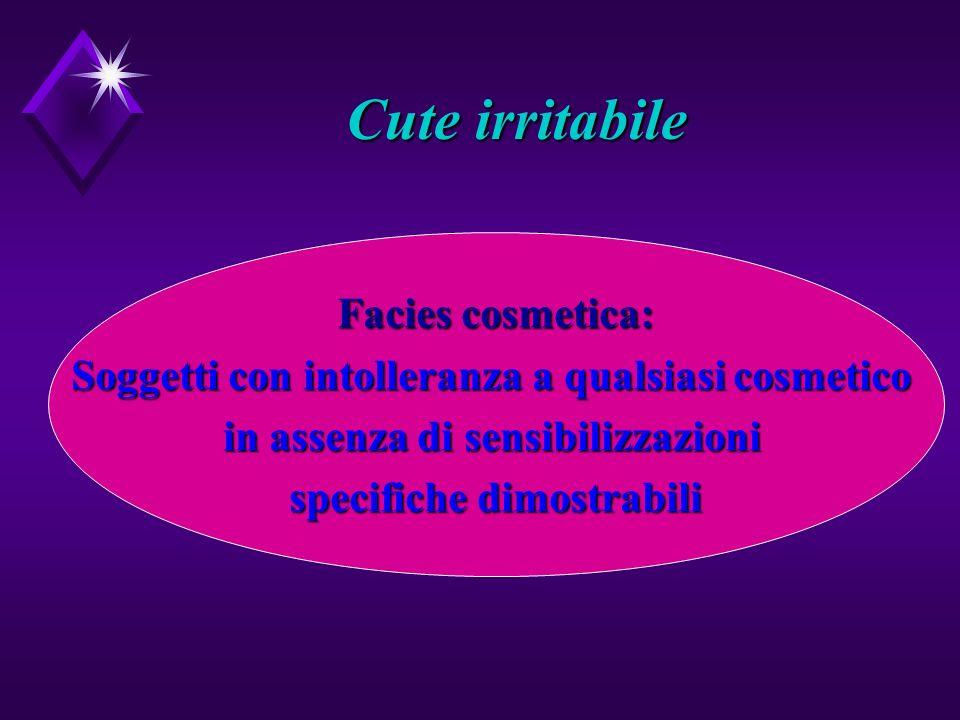 Cute irritabile Facies cosmetica: Soggetti con intolleranza a qualsiasi cosmetico in assenza di sensibilizzazioni specifiche dimostrabili