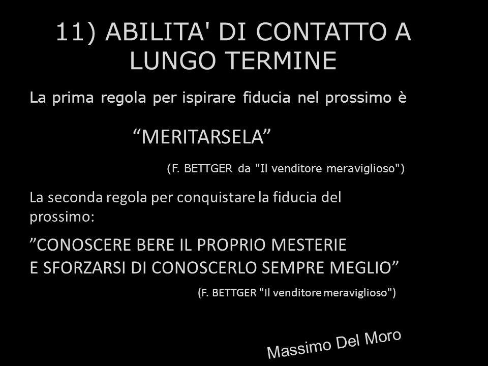 11) ABILITA' DI CONTATTO A LUNGO TERMINE La prima regola per ispirare fiducia nel prossimo è MERITARSELA (F. BETTGER da