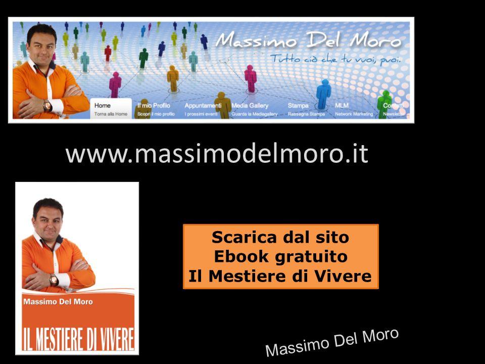 www.massimodelmoro.it Scarica dal sito Ebook gratuito Il Mestiere di Vivere Massimo Del Moro