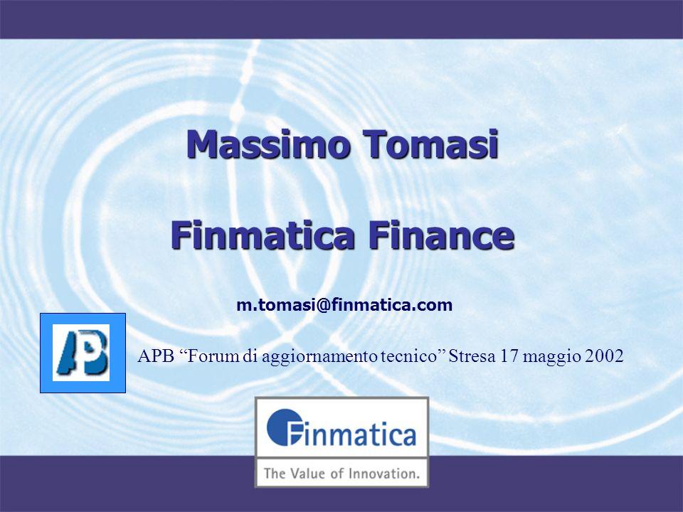 Massimo Tomasi Finmatica Finance m.tomasi@finmatica.com APB Forum di aggiornamento tecnico Stresa 17 maggio 2002