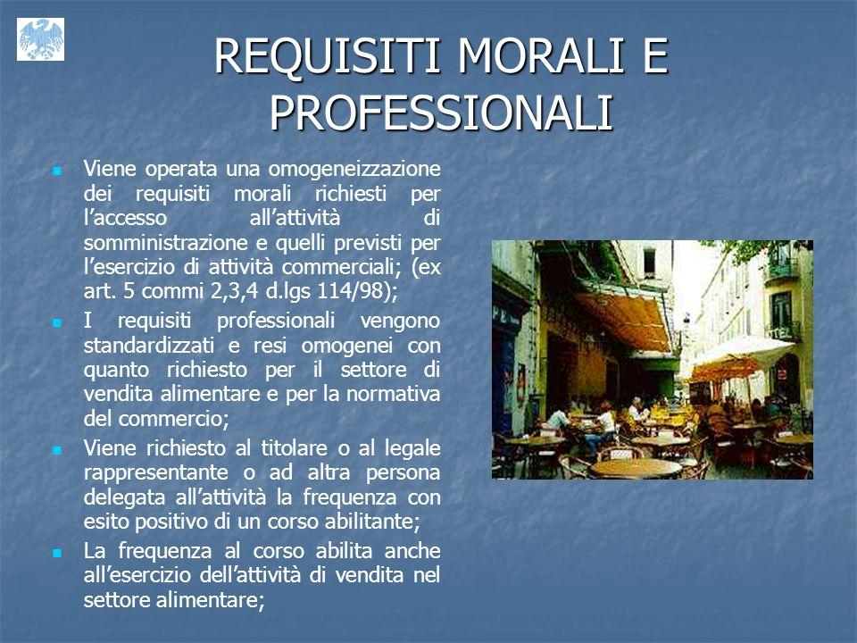 REQUISITI MORALI E PROFESSIONALI Viene operata una omogeneizzazione dei requisiti morali richiesti per laccesso allattività di somministrazione e quelli previsti per lesercizio di attività commerciali; (ex art.