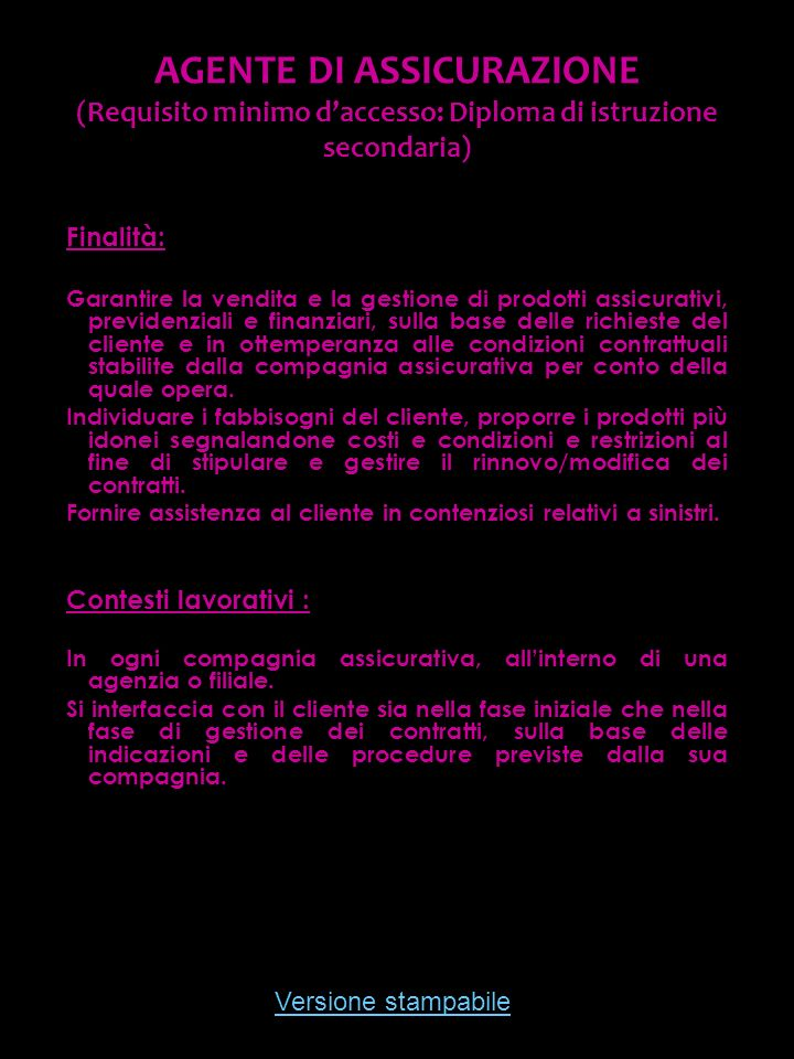 Versione stampabile AGENTE DI ASSICURAZIONE (Requisito minimo daccesso: Diploma di istruzione secondaria) Finalità: Garantire la vendita e la gestione