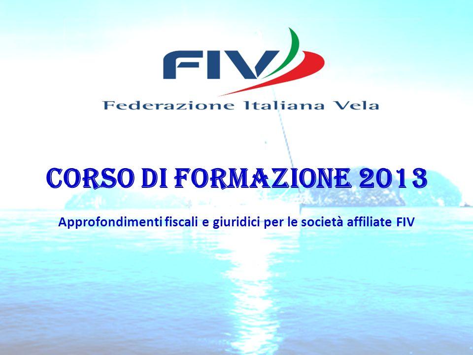 CORSO DI FORMAZIONE 2013 Approfondimenti fiscali e giuridici per le società affiliate FIV