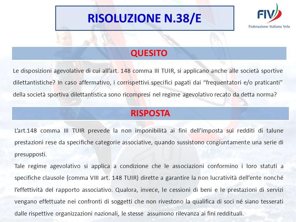 RISOLUZIONE N.38/E QUESITO Le disposizioni agevolative di cui allart. 148 comma III TUIR, si applicano anche alle società sportive dilettantistiche? I