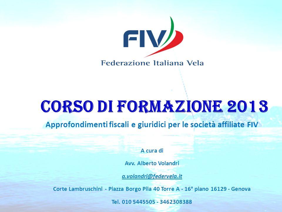 Approfondimenti fiscali e giuridici per le società affiliate FIV A cura di Avv. Alberto Volandri a.volandri@federvela.it Corte Lambruschini - Piazza B