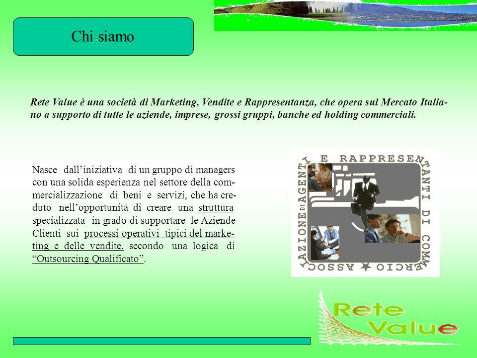 Chi siamo Rete Value è una società di Marketing, Vendite e Rappresentanza, che opera sul Mercato Italia- no a supporto di tutte le aziende, imprese, g