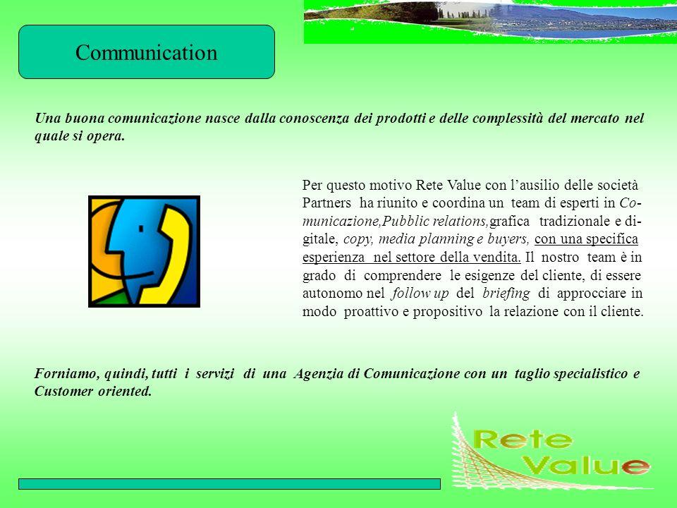 Communication Una buona comunicazione nasce dalla conoscenza dei prodotti e delle complessità del mercato nel quale si opera. Per questo motivo Rete V