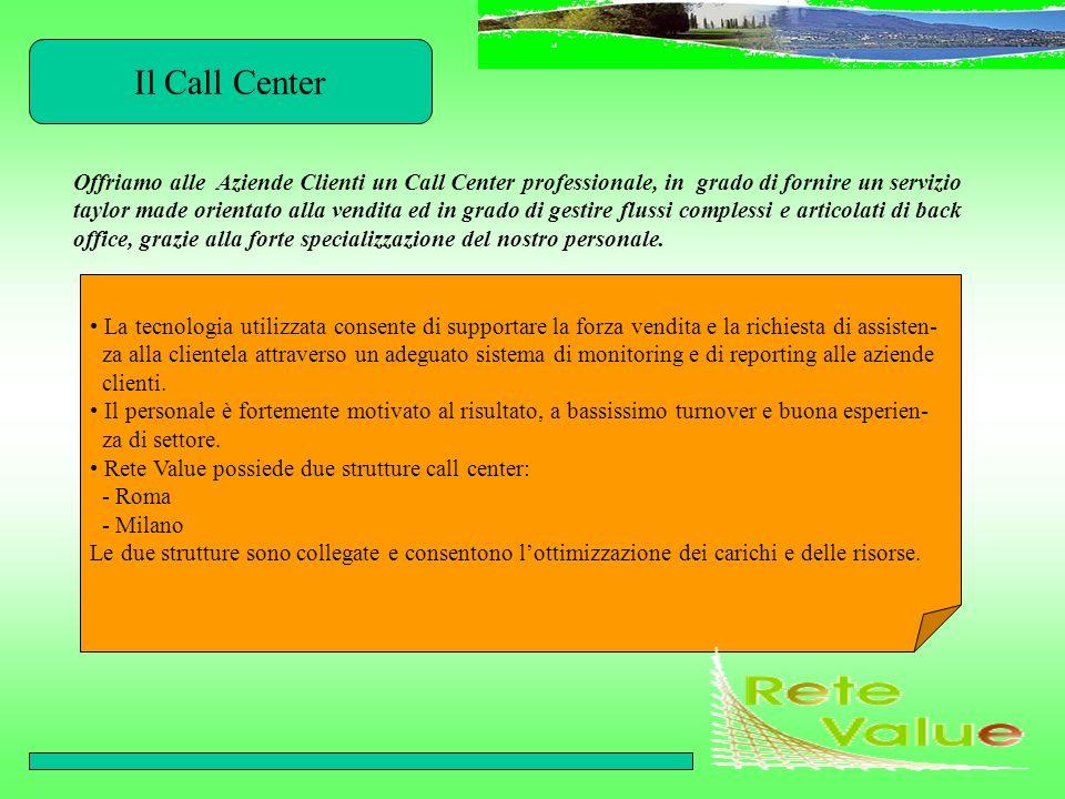 Il Call Center Offriamo alle Aziende Clienti un Call Center professionale, in grado di fornire un servizio taylor made orientato alla vendita ed in gr