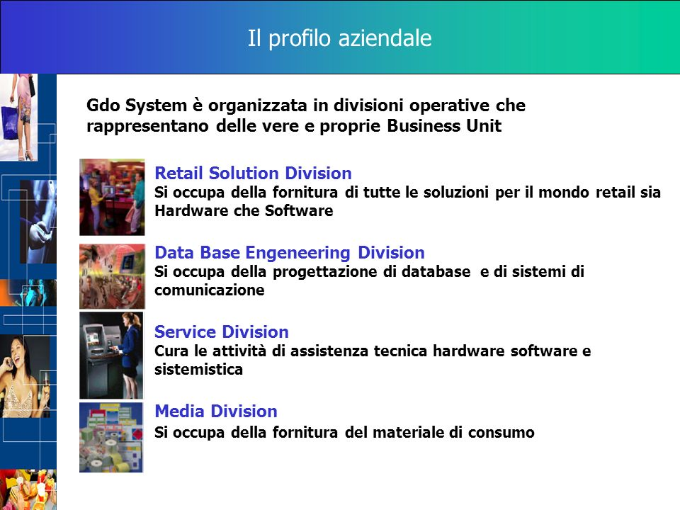 Il profilo aziendale Gdo System è organizzata in divisioni operative che rappresentano delle vere e proprie Business Unit Retail Solution Division Si