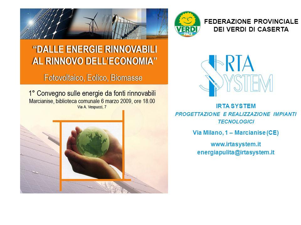FEDERAZIONE PROVINCIALE DEI VERDI DI CASERTA IRTA SYSTEM PROGETTAZIONE E REALIZZAZIONE IMPIANTI TECNOLOGICI Via Milano, 1 – Marcianise (CE) www.irtasystem.it energiapulita@irtasystem.it