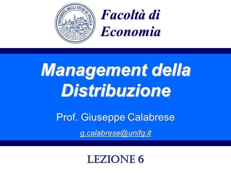Management della Distribuzione Prof. Giuseppe Calabrese g.calabrese@unifg.it Facoltà di Economia Lezione 6