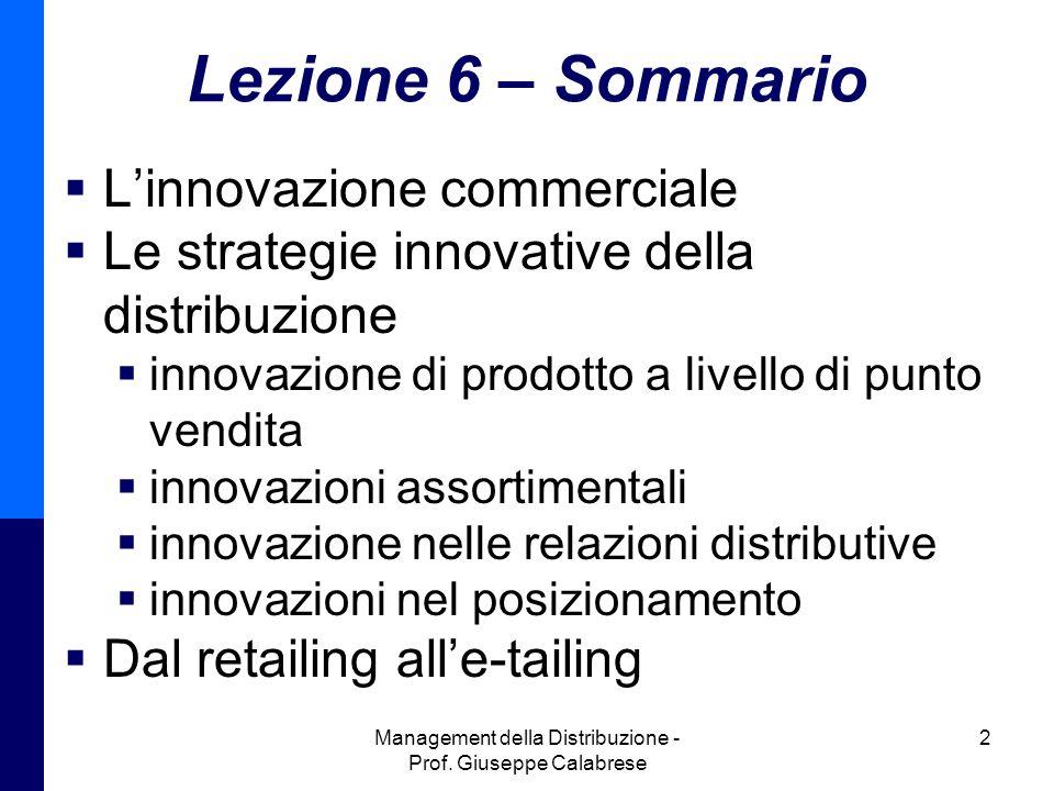 Management della Distribuzione - Prof. Giuseppe Calabrese 2 Lezione 6 – Sommario Linnovazione commerciale Le strategie innovative della distribuzione