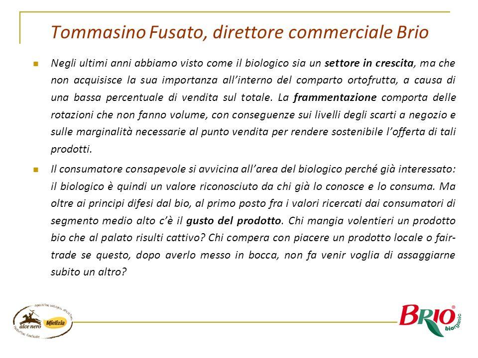 Tommasino Fusato, direttore commerciale Brio Negli ultimi anni abbiamo visto come il biologico sia un settore in crescita, ma che non acquisisce la su