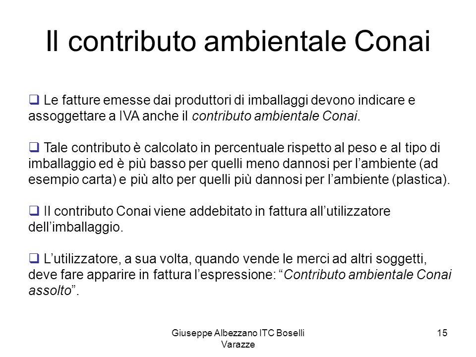 Giuseppe Albezzano ITC Boselli Varazze 15 Il contributo ambientale Conai Le fatture emesse dai produttori di imballaggi devono indicare e assoggettare