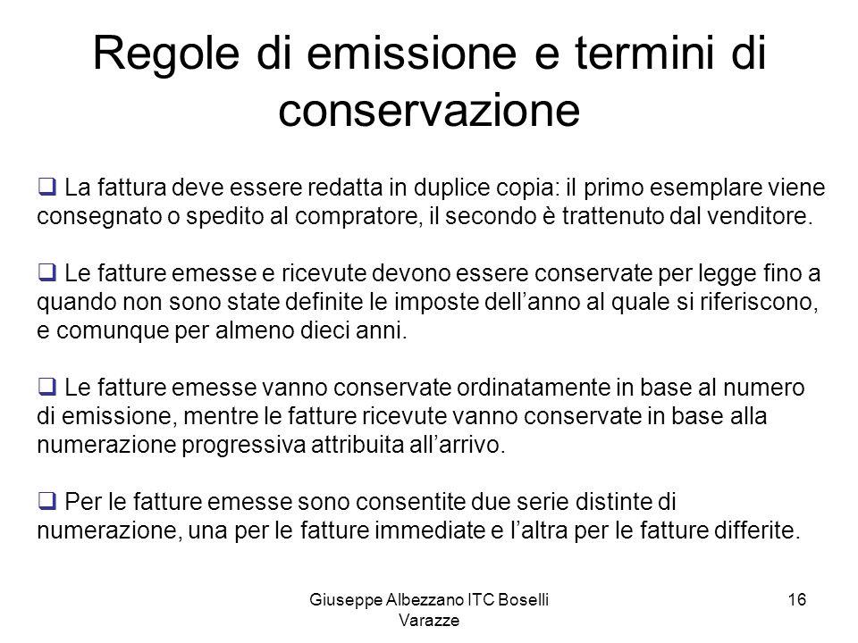Giuseppe Albezzano ITC Boselli Varazze 16 Regole di emissione e termini di conservazione La fattura deve essere redatta in duplice copia: il primo ese