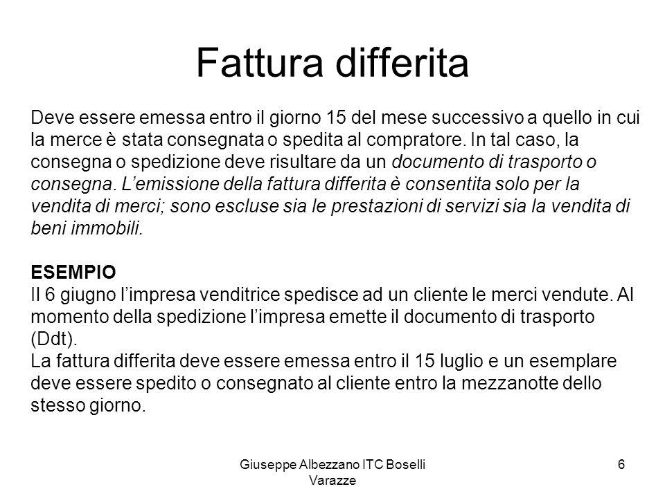 Giuseppe Albezzano ITC Boselli Varazze 6 Fattura differita Deve essere emessa entro il giorno 15 del mese successivo a quello in cui la merce è stata
