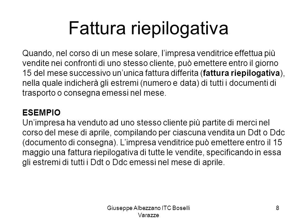 Giuseppe Albezzano ITC Boselli Varazze 8 Fattura riepilogativa Quando, nel corso di un mese solare, limpresa venditrice effettua più vendite nei confr