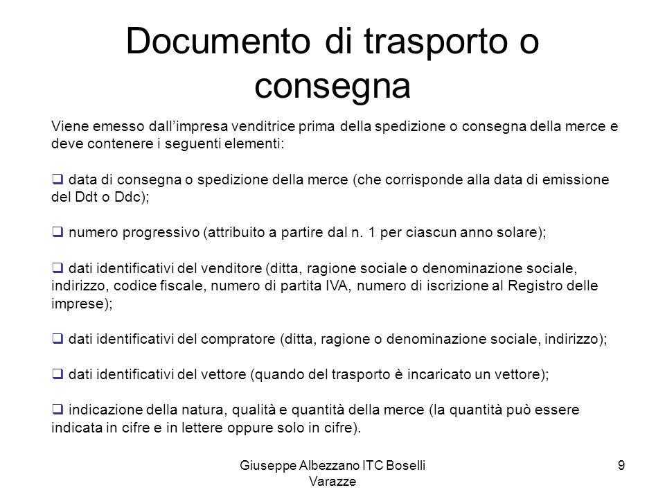 Giuseppe Albezzano ITC Boselli Varazze 9 Documento di trasporto o consegna Viene emesso dallimpresa venditrice prima della spedizione o consegna della