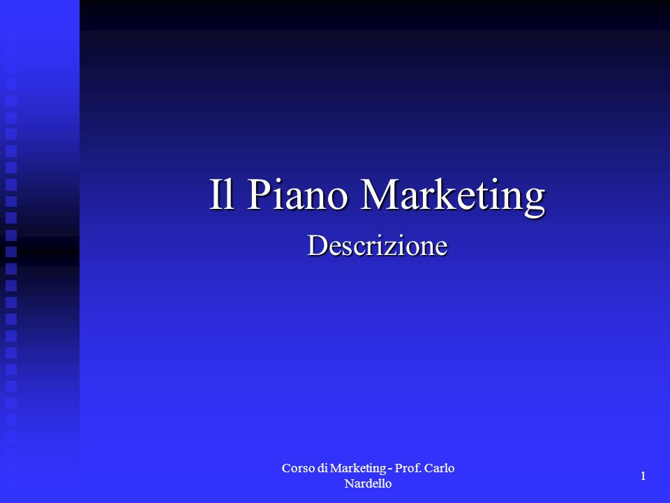 Corso di Marketing - Prof. Carlo Nardello 1 Il Piano Marketing Descrizione