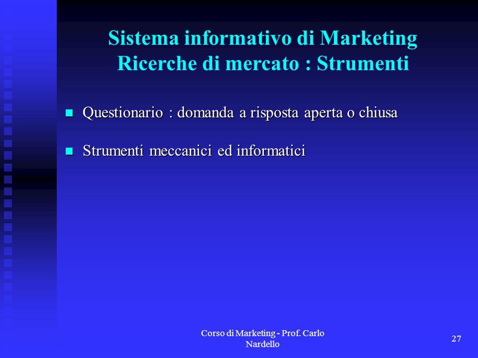 Corso di Marketing - Prof. Carlo Nardello 27 Sistema informativo di Marketing Ricerche di mercato : Strumenti Questionario : domanda a risposta aperta