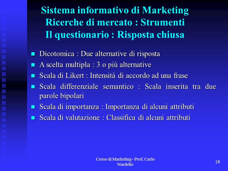 Corso di Marketing - Prof. Carlo Nardello 28 Sistema informativo di Marketing Ricerche di mercato : Strumenti Il questionario : Risposta chiusa Dicoto