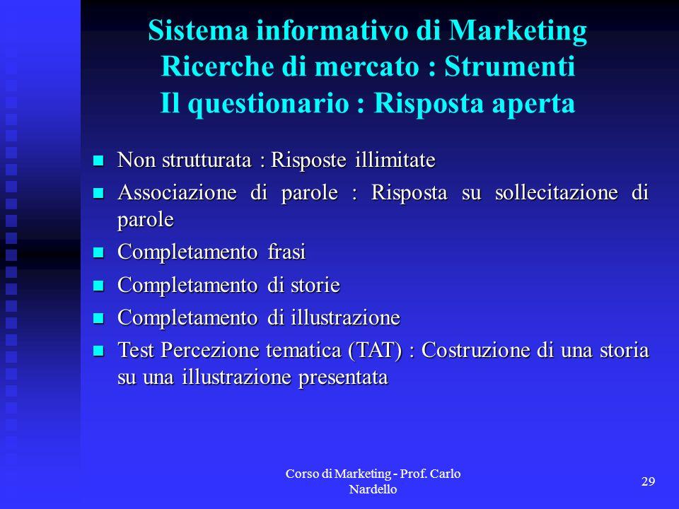 Corso di Marketing - Prof. Carlo Nardello 29 Sistema informativo di Marketing Ricerche di mercato : Strumenti Il questionario : Risposta aperta Non st