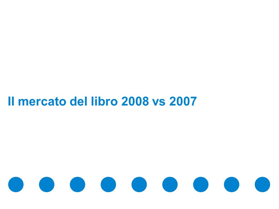 Confidential & Proprietary Copyright © 2009 The Nielsen Company Il mercato del libro 2008 vs 2007