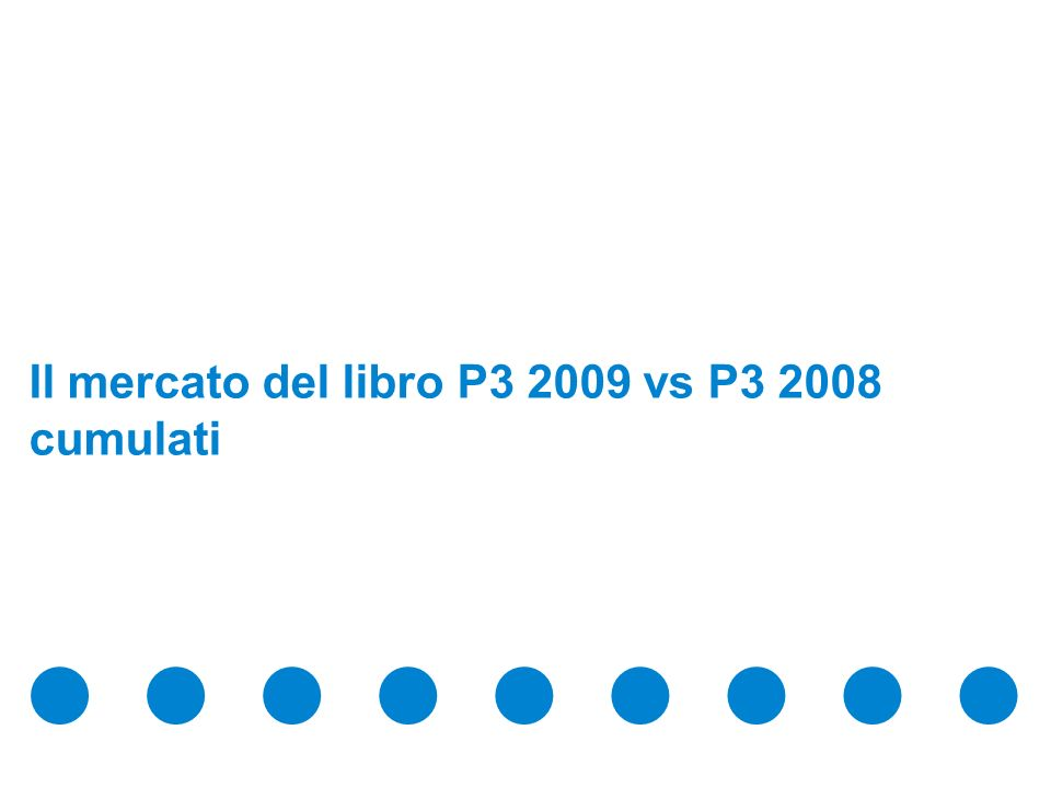 Confidential & Proprietary Copyright © 2009 The Nielsen Company Il mercato del libro P3 2009 vs P3 2008 cumulati