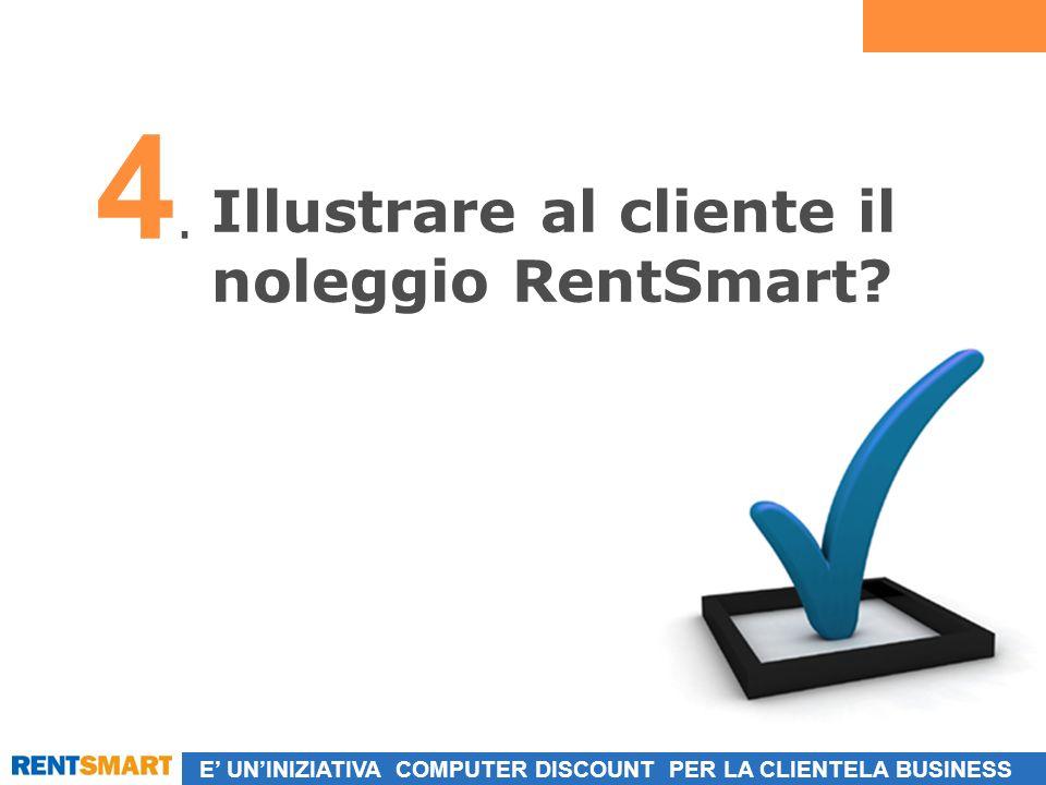 E UNINIZIATIVA COMPUTER DISCOUNT PER LA CLIENTELA BUSINESS Illustrare al cliente il noleggio RentSmart.